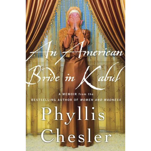 """Review: """"An American Bride in Kabul"""" by P. Chesler"""